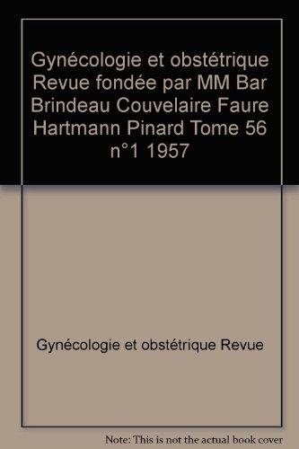 Gynécologie et obstétrique Revue fondée par MM Bar Brindeau Couvelaire Faure Hartmann Pinard Tome 56 n°1 1957