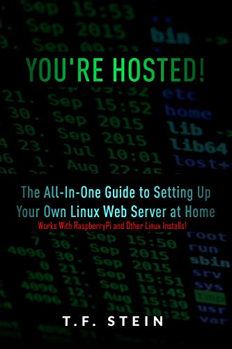 You're Hosted!: The All-In-One Guide to Setting Up Your Own Linux Web Server at Home (English...