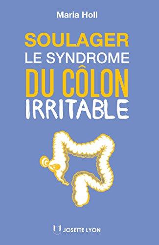 Soulager le syndrome du côlon irritable par Maria Holl