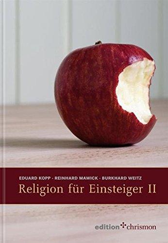 Religion für Einsteiger II: 32 Texte zu aktuellen religiösen Themen und ein lexikalischer Anhang mit Begriffen aus Kirche un Theologie (edition chrismon)