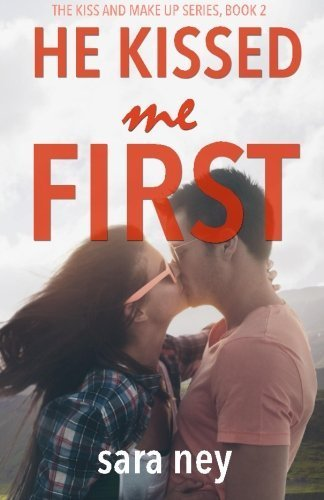He Kissed Me First (Kiss & Make Up) (Volume 2) by Sara Ney (2015-06-10)
