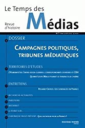 Le Temps des Médias, N° 7 : Campagnes politiques, politiques en campagne