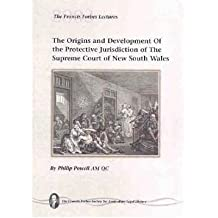 The Origins and Development Of the Protective Jurisdiction of The Supreme Court of New South Wales: the Francis Forbes Lectures