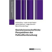 Sozialwissenschaftliche Perspektiven der Fußballfanforschung (Sportfans im Blickpunkt sozialwissenschaftlicher Forschung)