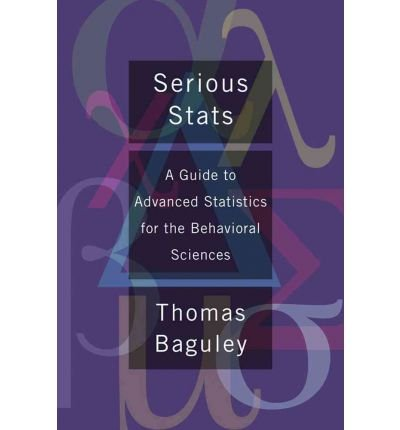 [ SERIOUS STATS A GUIDE TO ADVANCED STATISTICS FOR THE BEHAVIORAL SCIENCES ] By Baguley, Thomas ( AUTHOR ) Jun-2012[ Paperback ]
