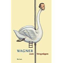 Wagner zum Vergnügen (Reclams Universal-Bibliothek)