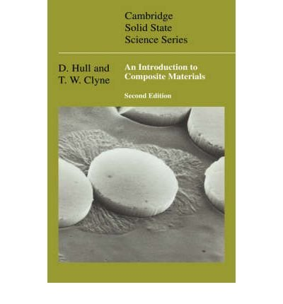 [(An Introduction to Composite Materials)] [ By (author) Derek Hull, Revised by T. W. Clyne, By (author) T. W. Clyne, Series edited by D.R. Clarke, Series edited by S. Suresh, Series edited by I. M. Ward ] [August, 2003]