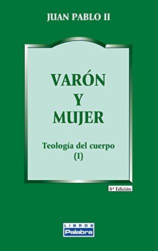 Varón y mujer : teología del cuerpo (Libros Palabra, Band 12) (Del Teologia Cuerpo)