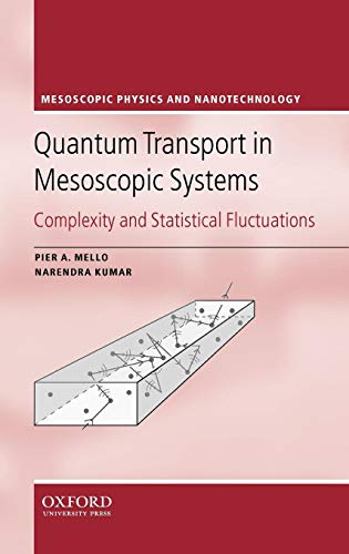 Quantum Transport in Mesoscopic Systems: Complexity and Statistical Fluctuations: Complexity and Statistical Fluctuations - A Maximum Entropy Viewpoint (Mesoscopic Physics and Nanotechnology, Band 4)