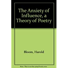 The Anxiety of Influence, a Theory of Poetry