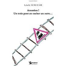 Attention ! un Train Peut en Cacher un Autre de Isabelle Morot-Sir (19 janvier 2005) Broché