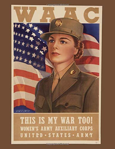 WAAC This Is My War Too! Women's Army Auxilliary Corps: Military Daily Planner Organizer Quotes On Leadership 366 Days Army Air Force Navy Marines Air Force Airman Battle Uniform