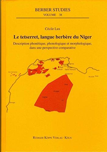 Le tetserret, langue berbère du Niger: Description phonétique, phonologique et morphologique, dans une perspective comparative (Berber Studies, Band 38)
