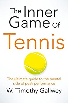 The Inner Game of Tennis: The ultimate guide to the mental side of peak performance (English Edition) par [Gallwey, W Timothy]
