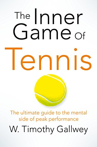 The Inner Game of Tennis: The classic guide to the mental side of peak performance (English Edition) por W Timothy Gallwey