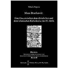 Mara Brankovic: Eine Frau zwischen dem christlichen und dem islamischen Kulturkreise im 15. Jahrhundert (PELEUS / Studien zur Archäologie und Geschichte Griechenlands und Zyperns, Band 45)