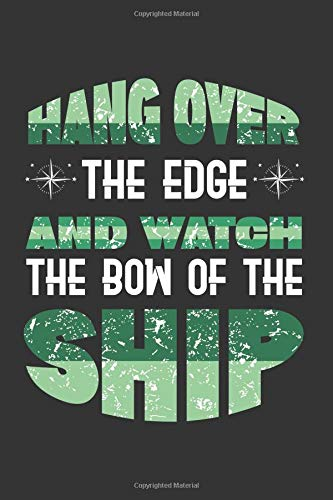 Hang Over The Edge And Watch The Bow Of The Ship: A 120 Page College Ruled Blank Notebook Oyster Harbor