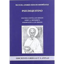 Pseudojustino. Discurso contra los griegos, sobre la monarquía, exhortación a los griegos