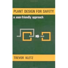 Plant Design For Safety: A User-Friendly Approach by Trevor A. Kletz (1990-11-01)