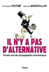 Il n'y a pas d'alternative. Trente ans de propagande économique: Trente ans de propagande économique (H.C. ESSAIS)