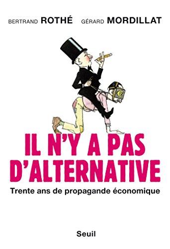 Il n'y a pas d'alternative. Trente ans de propagande économique: Trente ans de propagande économique