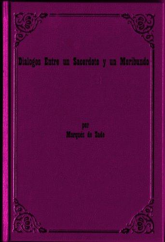 Dialogos Entre un Sacerdote y un Moribundo por Marques de Sade (Edicion en Espanol) por Marques de Sade