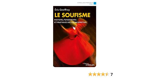Le Soufisme Histoire Fondements Et Pratiques De L Islam Spirituel Eyrolles Pratique French Edition Ebook Geoffroy Eric Amazon De Kindle Shop