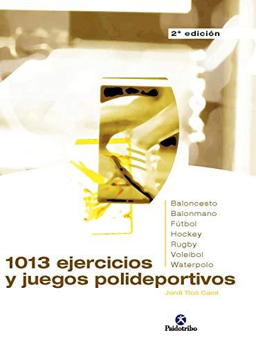 1013 ejercicios y juegos polideportivos (Práctica Deportiva) (Spanish Edition)