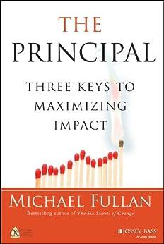 The Principal: Three Keys to Maximizing Impact by [Fullan, Michael]
