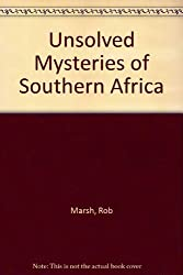 Unsolved Mysteries of Southern Africa by Rob Marsh