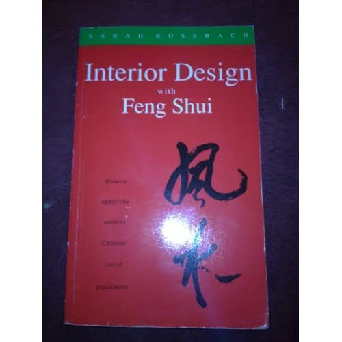 Sarah Rossbach's Interior Design With Feng Shui: How to apply the Ancient Chinese Art of Placement