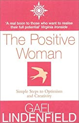 The Positive Woman: Simple Steps to Optimism and Creativity by Gael Lindenfield (2000-09-18)