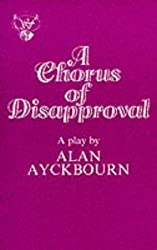 A Chorus of Disapproval (Acting Edition) by Alan Ayckbourn (1985-06-01)
