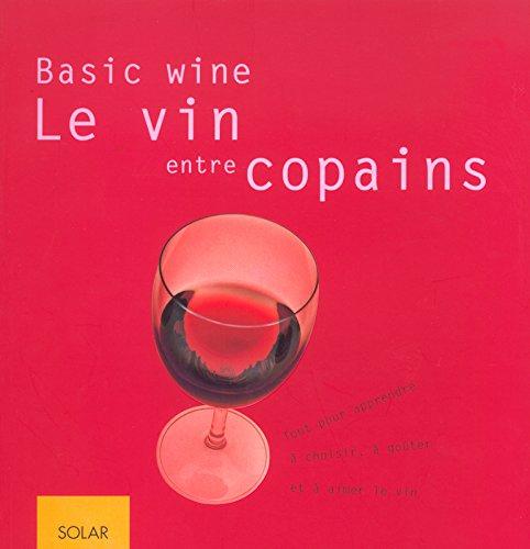 Le vin entre copains : Tout pour apprendre à choisir, à goûter et à aimer le vin par Reinhardt Hess