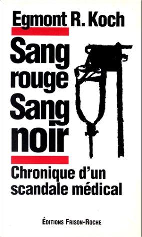 SANG ROUGE SANG NOIR. Chronique d'un scandale médical par Egmont-R Koch