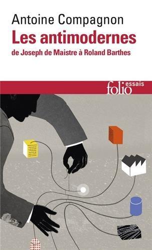 Les Antimodernes: De Joseph de Maistre  Roland Barthes