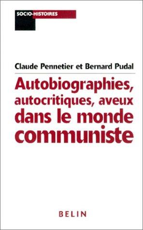 Autobiographies, autocritiques, aveux dans le monde communiste
