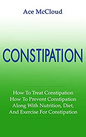 Constipation: How To Treat Constipation: How To Prevent