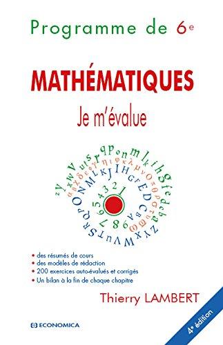 Je m'évalue - Sixième, 4e ed. - Mathématiques