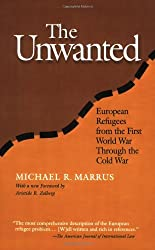 The Unwanted: European Refugees from the First World War Through the Cold War (Politics, History, & Social Change)