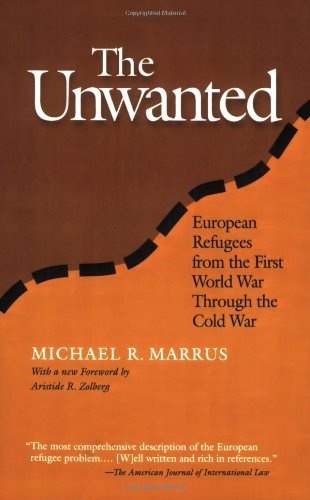 The Unwanted: European Refugees From 1St World War: European Refugees from the First World War Through the Cold War (Politics History & Social Chan) por Michael R. Marrus