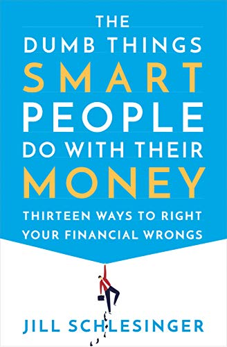 The Dumb Things Smart People Do with Their Money: Thirteen Ways to Right Your Financial Wrongs (English Edition)