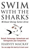 Swim With The Sharks Without Being Eaten Alive: Outsell, Outmanage, Outmotivate and Outnegotiate your Competition: Out Sell, Out Manage and Out Negotiate Your Competition