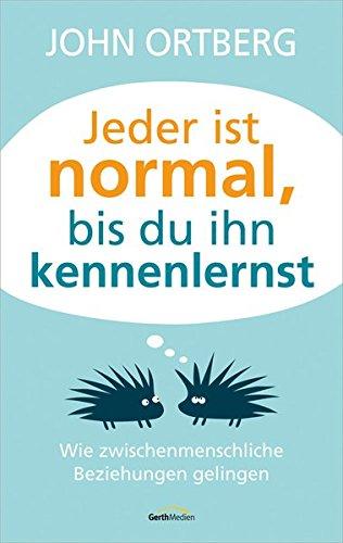 Jeder ist normal, bis du ihn kennenlernst: Wie zwischenmenschliche Beziehungen gelingen