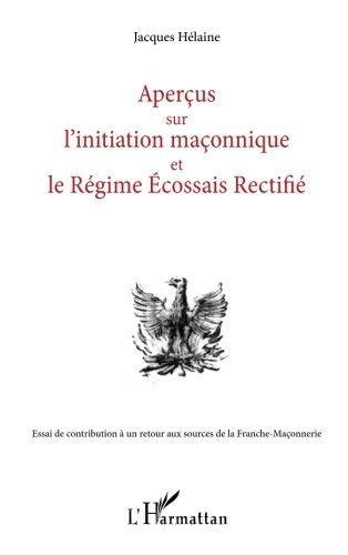 Aperçus sur l'initiation maçonnique et le Régime Ecossais Rectifié par Jacques Hélaine