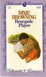 Renegade Player (#142) by Dixie Browning (1982-08-01)