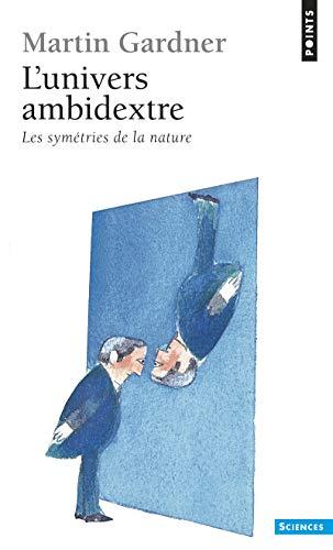 L'Univers ambidextre. Les miroirs de l'espace-temps par Martin Gardner