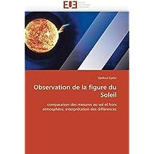 Observation de la figure du Soleil: comparaison des mesures au sol et hors atmosphère; interprétation des différences (Omn.Univ.Europ.)