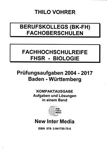 Fachhochschulreife Biologie Prüfungsaufgaben-2004-2017 mit Lösungen: Aufgaben-Baden-Württermberg