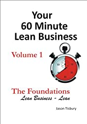 Your 60 MInute Lean Business - Volume 1 The Foundations